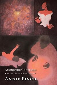 Among the Goddesses: An Epic Libretto in Seven Dreams