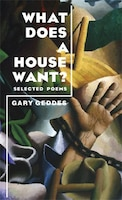 What Does A House Want?: Selected Poems