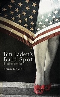 Bin Laden's Bald Spot: & Other Stories: & Other Stories by Brian Doyle