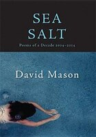 "Sea Salt: ""poems Of A Decade, 2004-2014"""