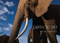 Michael Nichols: Earth To Sky: Among Africa's Elephants, A Species In Crisis