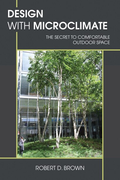 Design With Microclimate: The Secret to Comfortable Outdoor Space by Robert D. Brown