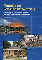 Planning for Post-Disaster Recovery: A Review of the United States Disaster Assistance Framework