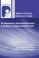 Protestant Scholasticism: Essays in Reassessment by Carl R. Trueman