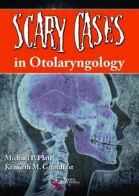 Scary Cases In Otolaryngology