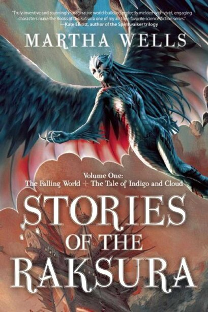 Stories of the Raksura: Volume One: The Falling World & The Tale of Indigo and Cloud by Martha Wells