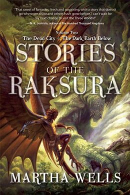 Book Stories of the Raksura: Volume Two: The Dead City & The Dark Earth Below by Martha Wells