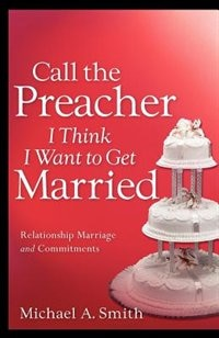 Book Call The Preacher I Think I Want To Get Married by Michael A. Smith
