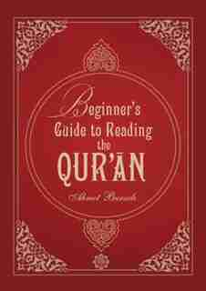 Beginners Guide To Reading The Quran by Ahmet Bursali