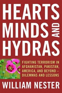 Hearts, Minds, And Hydras: Fighting Terrorism In Afghanistan, Pakistan, America, And Beyond…