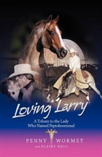 Loving Larry: A Tribute To The Lady Who Named Peptoboonsmal by Penny Wormet
