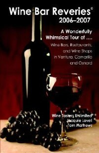 Wine Bar Reveries - 2006: Wine Bars, Restaurants And Wine Shops In Ventura, Camarillo And Oxnard by Jacquie Lovell