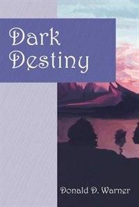 Dark Destiny by Donald D. Warner
