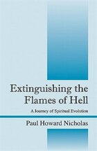 Extinguishing The Flames Of Hell: A Journey Of Spiritual Evolution