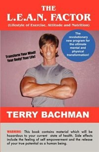 The L.e.a.n. Factor: Lifestyle Of Exercise, Attitude And Nutrition by Terry Bachman
