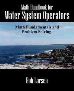 Math Handbook For Water System Operators: Math Fundamentals And Problem Solving by Bob Larsen