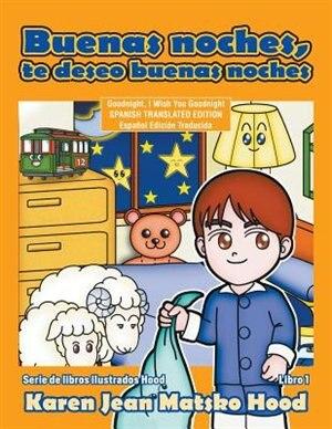 Goodnight, I Wish You Goodnight, Translated Spanish Edition by Karen Jean Matsko Hood