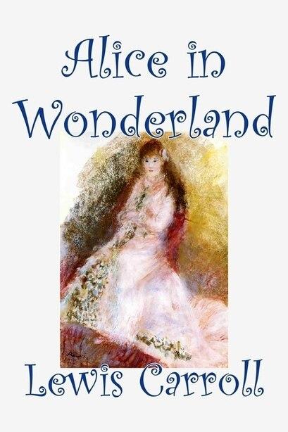 Alice In Wonderland by Carroll, Lewis