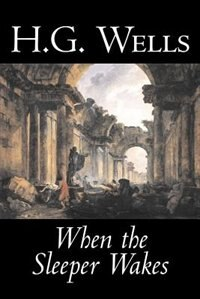 Book When The Sleeper Wakes by H. G. Wells