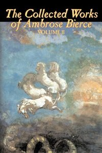 The Collected Works Of Ambrose Bierce, Vol. Ii by Bierce, Ambrose