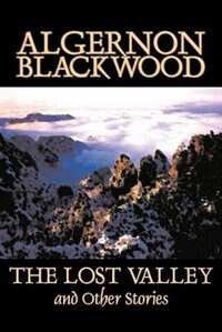 The Lost Valley And Other Stories by Blackwood, Algernon