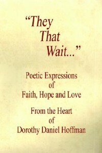 They That Wait - Poetic Expressions Of Faith, Hope And Love by Dorothy Daniel Hoffman