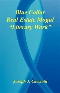 """Blue Collar Real Estate Mogul - """"literary Work"""" by Joseph J. Cacciotti"""