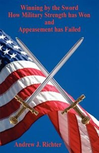 Book Winning By The Sword - How Military Strength Has Won And Appeasement Has Failed by (unavailable)