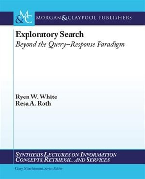 Exploratory Search: Beyond the Query-Response Paradigm by Ryen White
