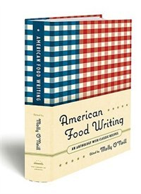 American Food Writing: An Anthology With Classic Recipes: A Library Of America Special Publication by Molly O'Neill