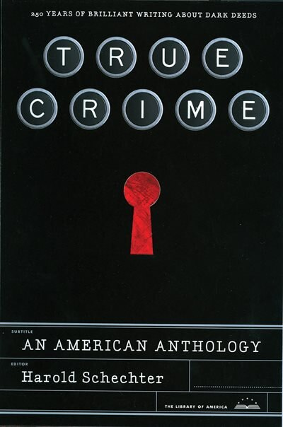 True Crime: An American Anthology: A Library Of America Special Publication de Harold Schechter