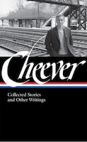 John Cheever: Collected Stories And Other Writings (loa #188): Collected Stories And Other Writings