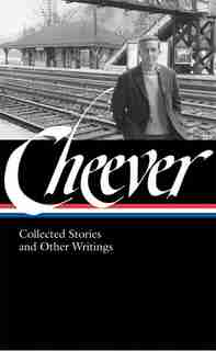 John Cheever: Collected Stories And Other Writings (loa #188): Collected Stories And Other Writings by John Cheever