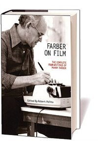 Farber On Film: The Complete Film Writings Of Manny Farber by Many Farber
