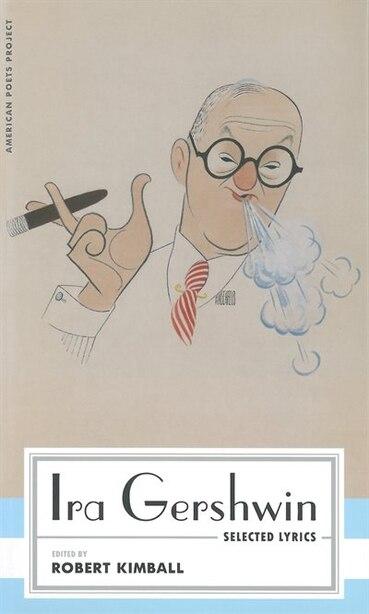 Ira Gershwin: Selected Lyrics: (american Poets Project #29) by Ira Gershwin