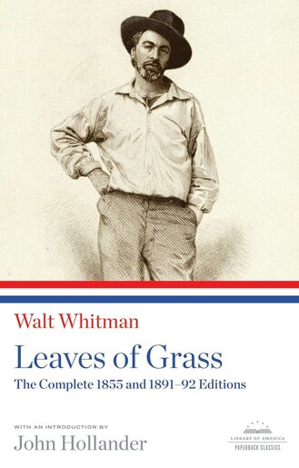 Leaves Of Grass: The Complete 1855 And 1891-92 Editions: A Library Of America Paperback Classic by Walt Whitman