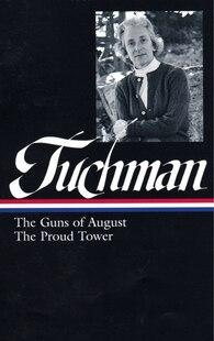 Barbara W. Tuchman: The Guns Of August & The Proud Tower: Guns of August & Proud Tower