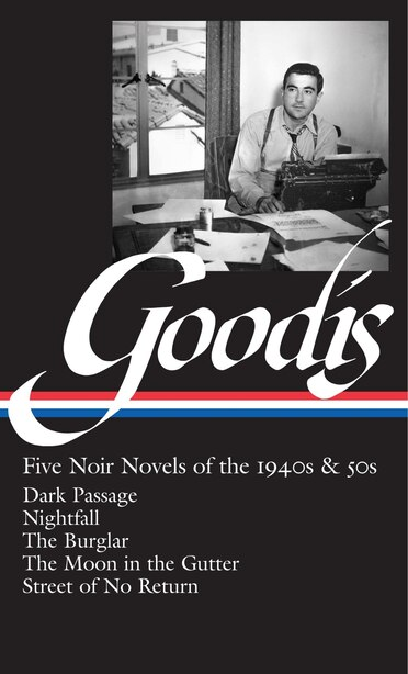 David Goodis: Five Noir Novels Of The 1940s & 50s (loa #225): Dark Passage / Nightfall / The Burglar / The Moon In The Gutter / Street Of No  Return by Robert Polito