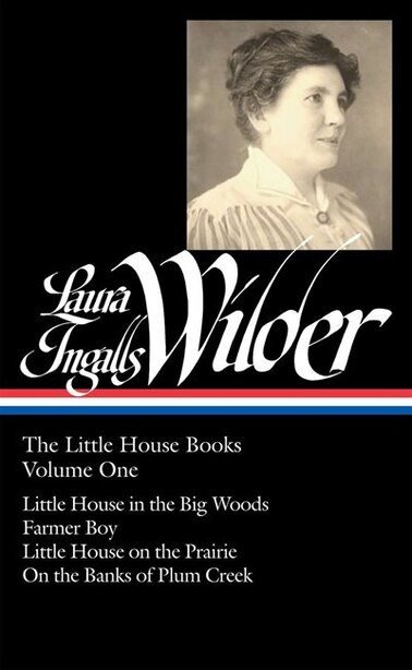 Laura Ingalls Wilder: The Little House Books Vol. 1 (loa #229): Little House In The Big Woods / Farmer Boy / Little House On The Prairie / On  The Banks Of Plum Cr by Laura Ingalls Wilder