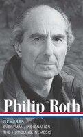 Philip Roth: Nemeses: Everyman / Indignation / The Humbling / Nemesis: Everyman / Indignation / The…