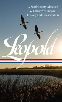 Aldo Leopold: A Sand County Almanac & Other Writings On Conservation And Ecology: (library Of…