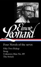 Elmore Leonard: Four Novels Of The 1970s: Fifty-two Pickup / Swag / Unknown Man/  The Switch…
