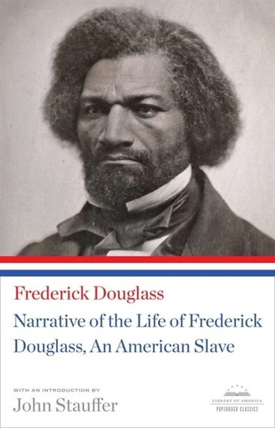 Narrative Of The Life Of Frederick Douglass, An American Slave: A Library Of America Paperback Classic by Frederick Douglass