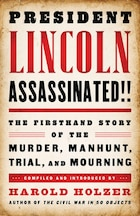 President Lincoln Assassinated!!: The Firsthand Story Of The Murder, Manhunt, Tr: (a Special…