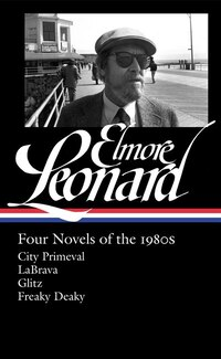 Elmore Leonard: Four Novels Of The 1980s: City Primeval / Labrava / Glitz / Freaky Deaky: City…