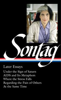 Susan Sontag: Later Essays