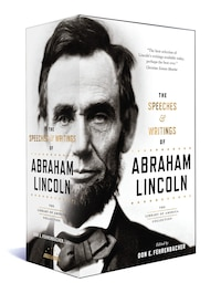 The Speeches And Writings Of Abraham Lincoln: The Library Of America Collection
