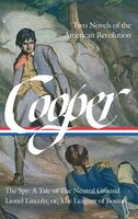 James Fenimore Cooper: Two Novels Of The American Revolution (loa #312): The Spy: A Tale Of The…
