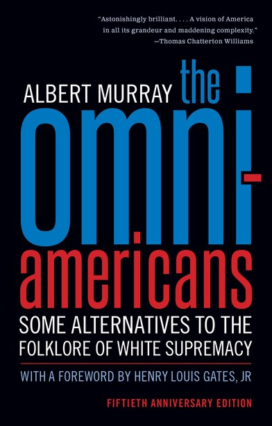 The Omni-americans: Some Alternatives To The Folklore Of White Supremacy by Albert Murray