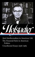 Richard Hofstadter: Anti-intellectualism In American Life, The Paranoid Style In American Politics…